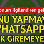 Artık bu şifreyi giremeyen Whatsapp'ı kullanamayacak!