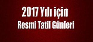 2017 yılında resmi ve dini tatil günleri hangileri?