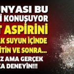 2 Adet Aspirini Eritin ve Mucizeye Şahit Olun