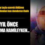 Eşinin Kafasına Taş Vurarak Öldüren 63 Yaşındaki Kadının Mahkemede Söyledikleri Herkesi Şok Etti