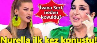 Ivana Sert neden kovuldu? Nur Yerlitaş ilk kez konuştu