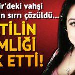 İzmir'deki kan donduran cinayetin gizemi bugün çözüldü! Katil en yakını çıktı