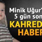 Minik Uğur'un acı kaderi! 5 gün sonra cesedi bulundu