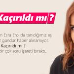 Esra Erol merakta Gelin adayı 2 gündür kayıp, kaçırıldı mı !