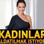 Hülya Avşar: Kadın istemediği zaman zor aldatılır!