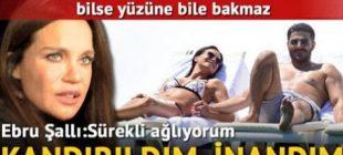 Ebru Şallı: Kandırılmadım,inandım!