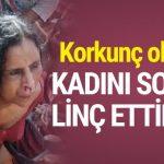 Akli dengesi olmayan kadını soyup linç ettiler