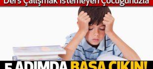 Ders çalışmak istemeyen çocukla 5 adımda başa çıkın!