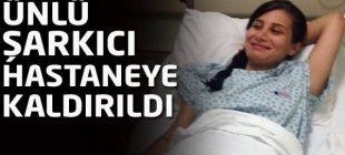 Ünlü şarkıcı hastaneye kaldırıldı