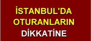 İstanbul'da oturanların dikkatine… Kritik uyarı geldi..