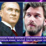 Kıvanç Tatlıtuğ'a Atatürk rolü teklifi edildi sizce uygun mu?