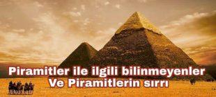 Mısır Piramitleri nasıl yapıldı, nasıl bu güne kadar sağlam kalabildi? Yapılış amaçları ne idi?