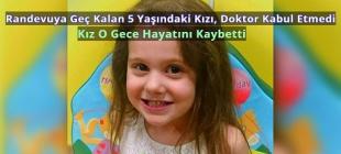Randevuya Geç Kalan 5 Yaşındaki Kızı, Doktor Kabul Etmedi: Kız O Gece Hayatını Kaybetti