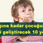 10 yaşına kadar çocuğunuzun beynini geliştirecek 10 yöntem