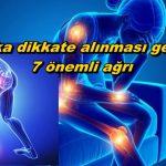 Mutlaka dikkate alınması gereken 7 önemli ağrı