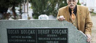 Eşref Kolçak eşi Özcan Kolçak ve oğlu Harun Kolçak'ın mezarına defnedilecek